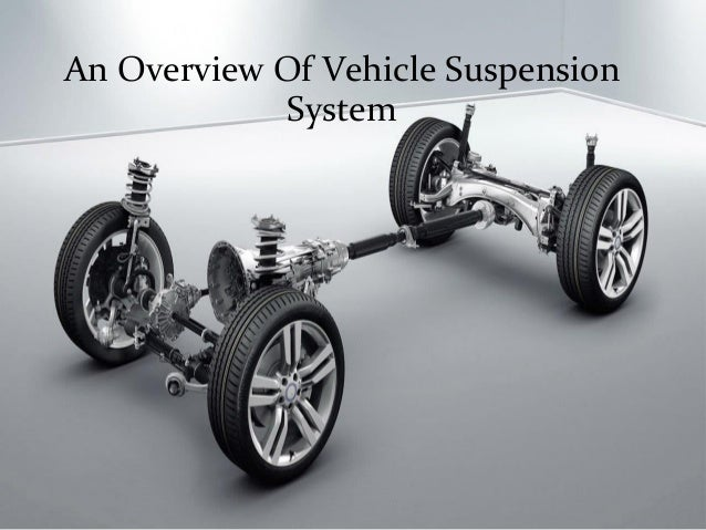 What Is Suspension In Car >> An Overview Of Vehicle Suspension System