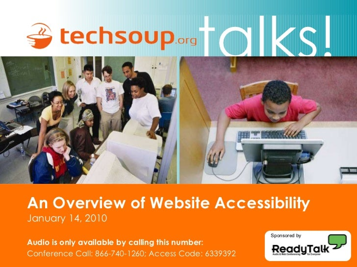 An Overview of Website Accessibility  January 14, 2010 Audio is only available by calling this number: Conference Call: 86...