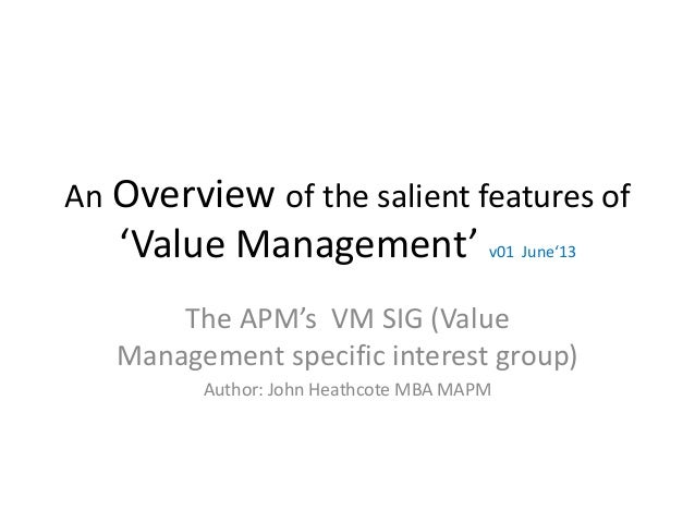 An Overview of the salient features of 'Value Management' v01 June'13 The APM's VM SIG (Value Management specific interest...