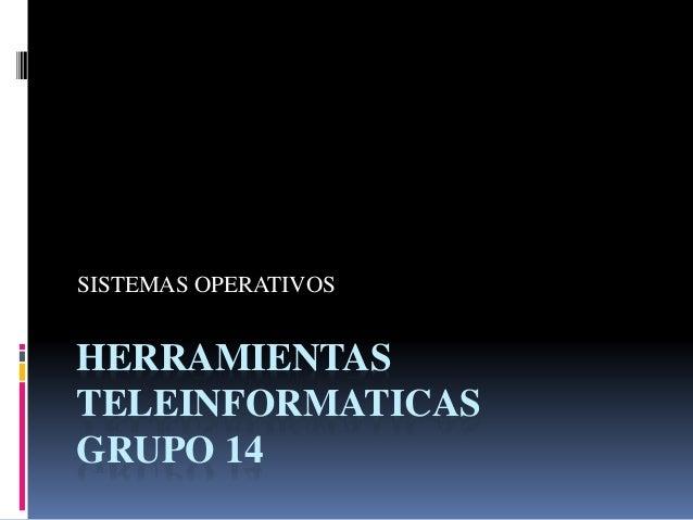 SISTEMAS OPERATIVOS  HERRAMIENTAS  TELEINFORMATICAS  GRUPO 14