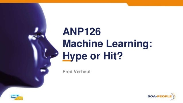 ANP126 Machine Learning: Hype or Hit? Fred Verheul