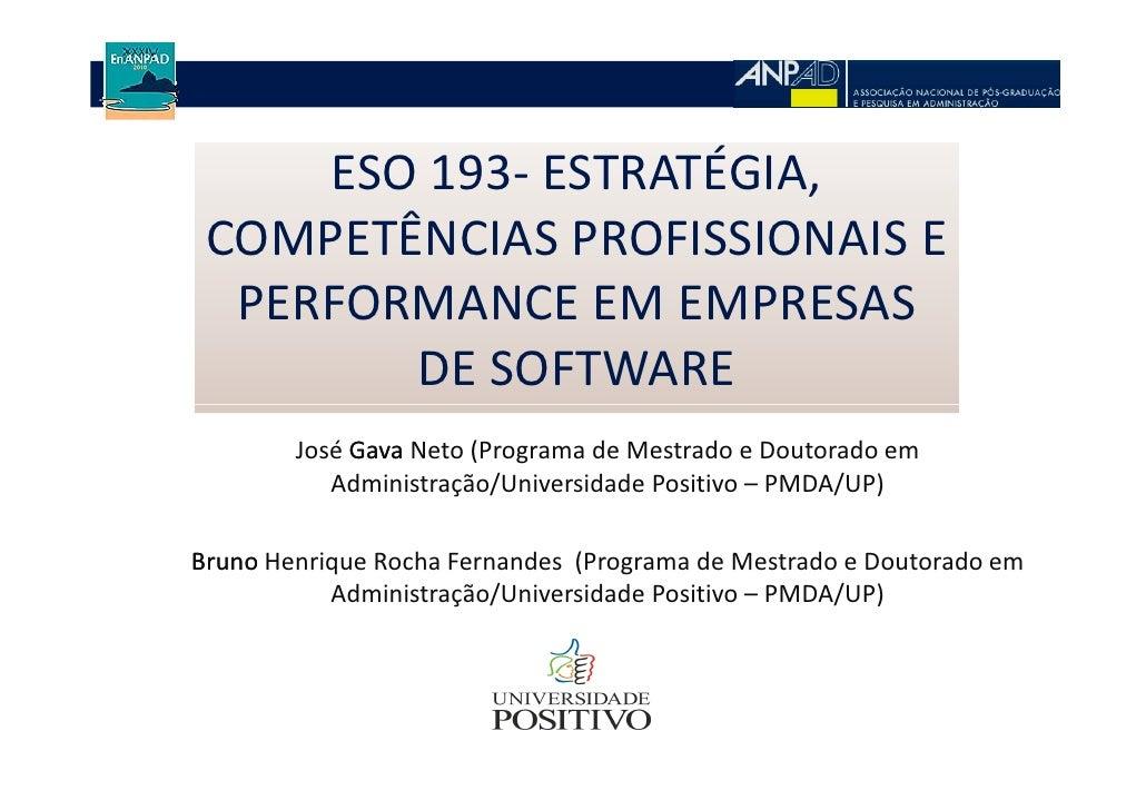 ESO 193- ESTRATÉGIA,  COMPETÊNCIAS PROFISSIONAIS E   PERFORMANCE EM EMPRESAS         DE SOFTWARE         José Gava Neto (P...