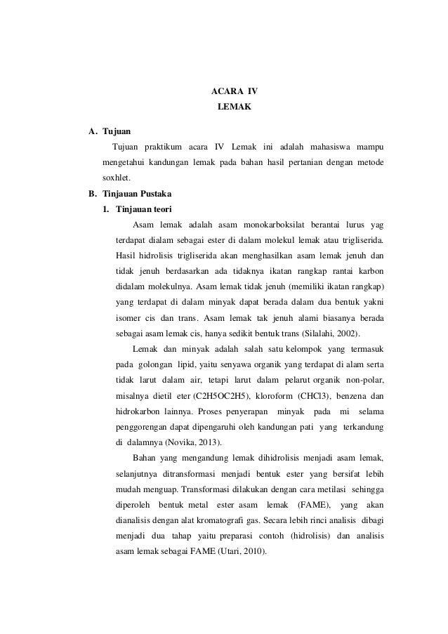 ACARA IV LEMAK A. Tujuan Tujuan praktikum acara IV Lemak ini adalah mahasiswa mampu mengetahui kandungan lemak pada bahan ...