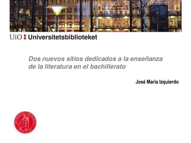 Dos nuevos sitios dedicados a la enseñanza de la literatura en el bachillerato José María Izquierdo