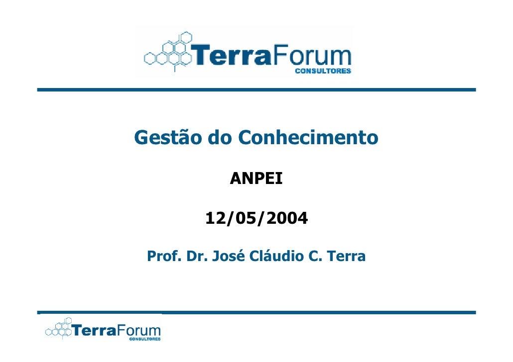 Gestão do Conhecimento              ANPEI           12/05/2004   Prof. Dr. José Cláudio C. Terra