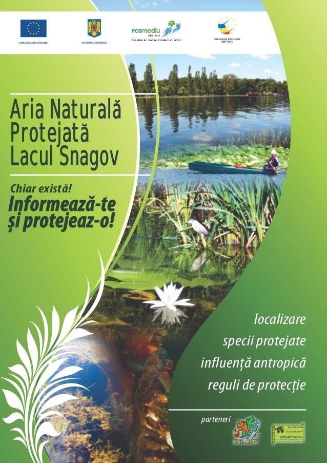 lnvestim in mediu. Credem in viitorAria NaturalaProtejataLacul SnagovChiar există!Informează-teși protejeaz-o!            ...