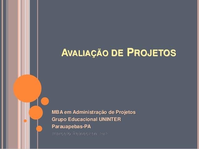 AVALIAÇÃO DE PROJETOS  MBA em Administração de Projetos  Grupo Educacional UNINTER  Parauapebas-PA  Marcelo Reinecken, PMP