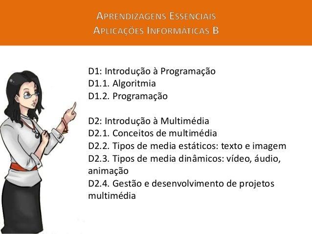 D1: Introdução à Programação D1.1. Algoritmia D1.2. Programação Algumas possibilidades: • Qualquer linguagem de programaçã...