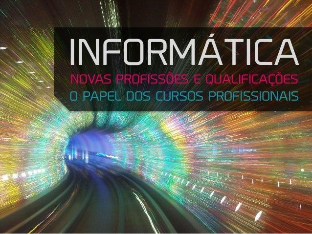 INFORMÁTICA NOVAS PROFISSÕES E QUALIFICAÇÕES O PAPEL DOS CURSOS PROFISSIONAIS