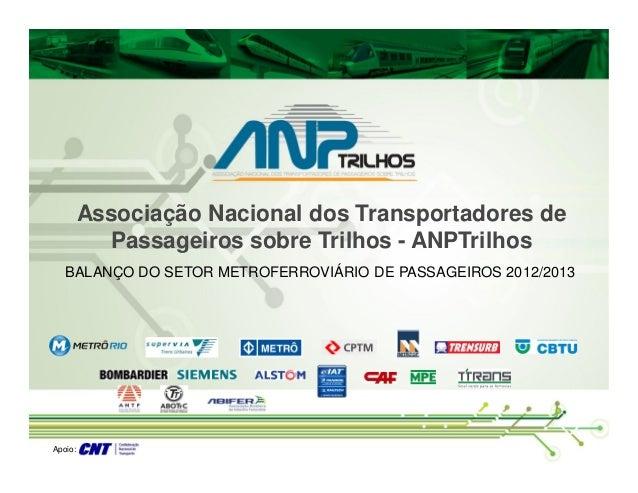 Apoio: BALANÇO DO SETOR METROFERROVIÁRIO DE PASSAGEIROS 2012/2013 Associação Nacional dos Transportadores de Passageiros s...