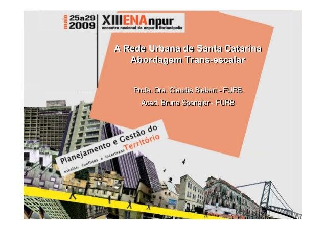 A Rede Urbana de Santa Catarina Abordagem Trans-escalar A Rede Urbana de Santa Catarina Abordagem Trans-escalar A Rede Urb...