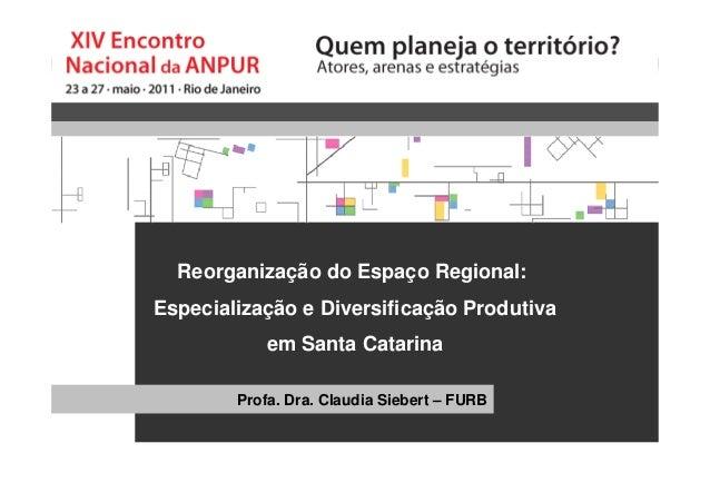 Reorganização do Espaço Regional: Especialização e Diversificação Produtiva em Santa Catarina Reorganização do Espaço Regi...
