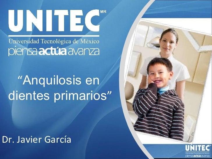 """"""" Anquilosis en  dientes primarios """" Dr. Javier García"""
