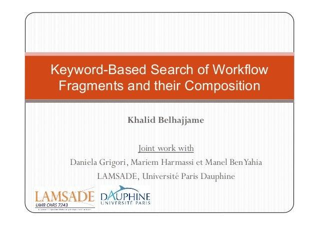 Khalid Belhajjame Joint work with Daniela Grigori, Mariem Harmassi et Manel BenYahia LAMSADE, Université Paris Dauphine Ke...