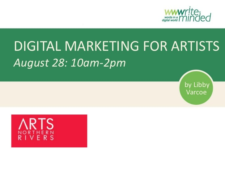 DIGITAL MARKETING FOR ARTISTSAugust 28: 10am-2pm                        by Libby                        Varcoe