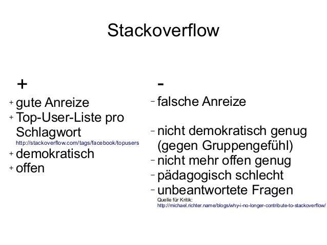 Stackoverflow - − falsche Anreize − nicht demokratisch genug (gegen Gruppengefühl) − nicht mehr offen genug − pädagogisch ...