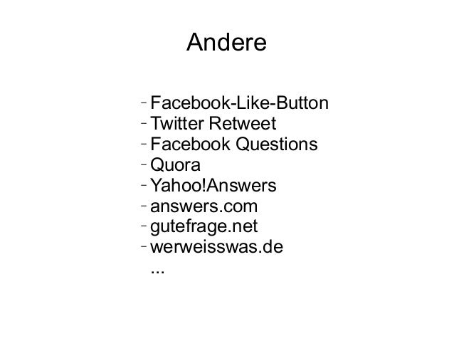 Andere − Facebook-Like-Button − Twitter Retweet − Facebook Questions − Quora − Yahoo!Answers − answers.com − gutefrage.net...