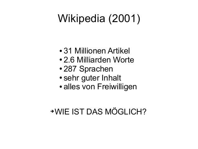Wikipedia (2001) ● 31 Millionen Artikel ● 2.6 Milliarden Worte ● 287 Sprachen ● sehr guter Inhalt ● alles von Freiwilligen...