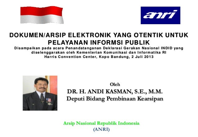 Oleh DR. H. ANDI KASMAN, S.E., M.M. Deputi Bidang Pembinaan Kearsipan DOKUMEN/ARSIP ELEKTRONIK YANG OTENTIK UNTUK PELAYANA...