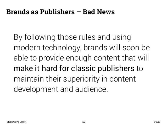 Überschrift  Brands as Publishers – Bad News  By following those rules and using  modern technology, brands will soon be  ...