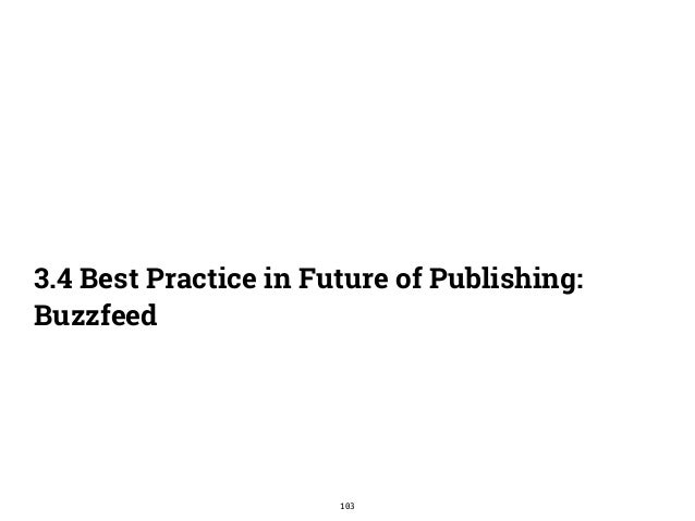 3.4 Best Practice in Future of Publishing:  Buzzfeed  103