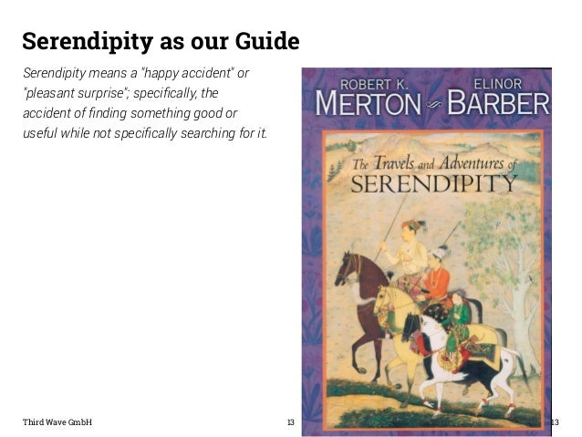 "Serendipity as our Guide  Serendipity means a ""happy accident"" or  ""pleasant surprise""; specifically, the  accident of fin..."