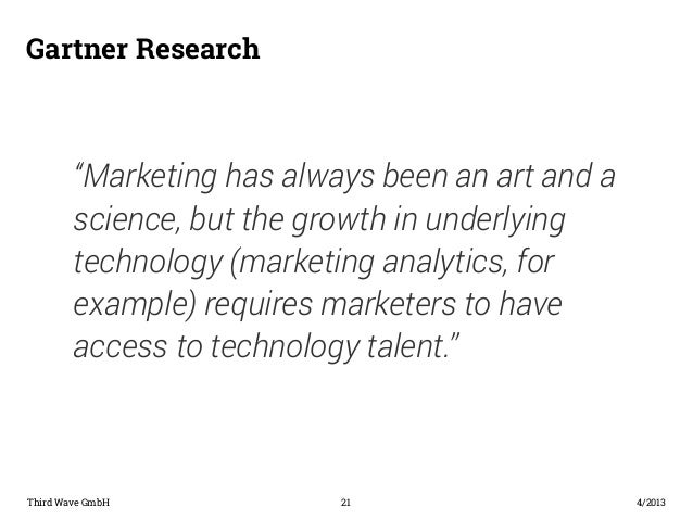 "Gartner Research  ""Marketing has always been an art and a  science, but the growth in underlying  technology (marketing an..."