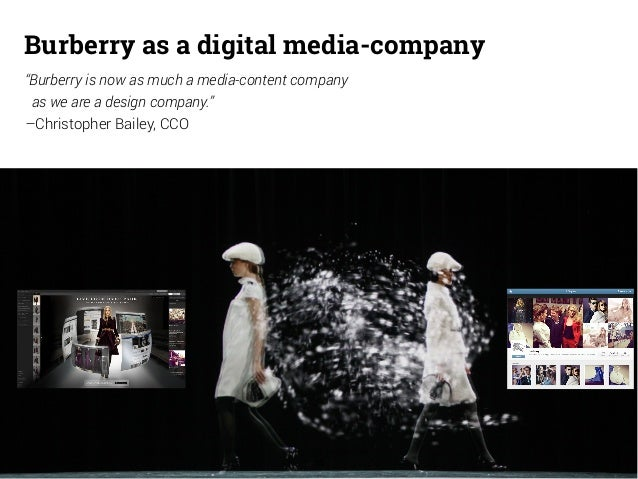 "Burberry as a digital media-company  ""Burberry is now as much a media-content company  as we are a design company.""  –Chri..."