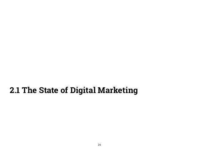 2.1 The State of Digital Marketing  26