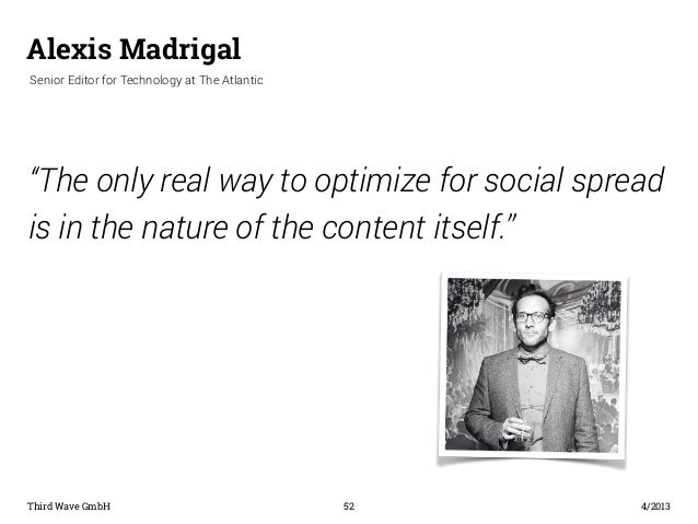 "Alexis Madrigal  ""The only real way to optimize for social spread  is in the nature of the content itself.""  Third Wave Gm..."