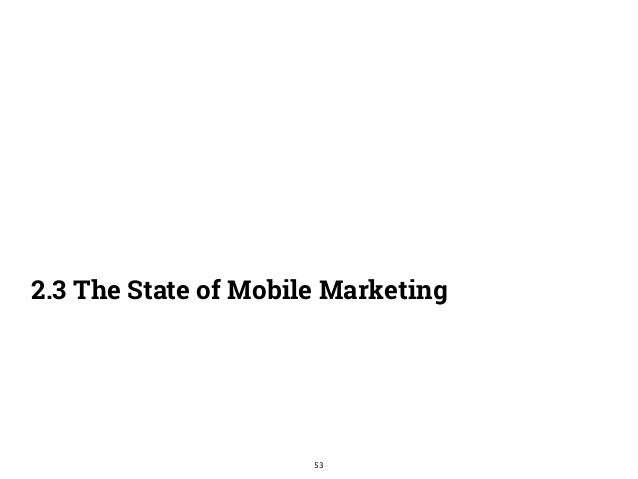 2.3 The State of Mobile Marketing  53