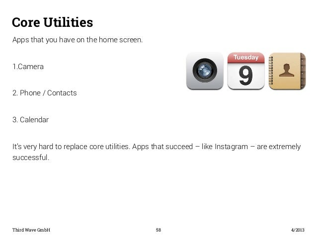 Core Utilities  Apps that you have on the home screen.  1.Camera  2. Phone / Contacts  3. Calendar  It's very hard to repl...