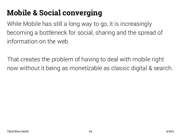 Mobile & Social converging  While Mobile has still a long way to go, it is increasingly  becoming a bottleneck for social,...