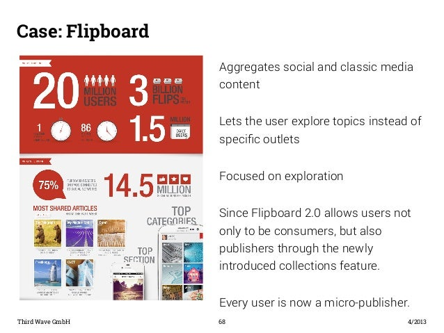 Case: Flipboard  Aggregates social and classic media  content  Lets the user explore topics instead of  specific outlets  ...