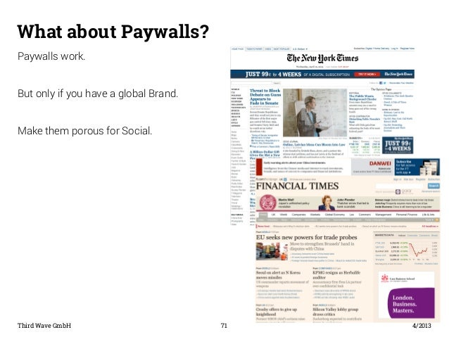 What about Paywalls?  Paywalls work.  But only if you have a global Brand.  Make them porous for Social.  Third Wave GmbH ...