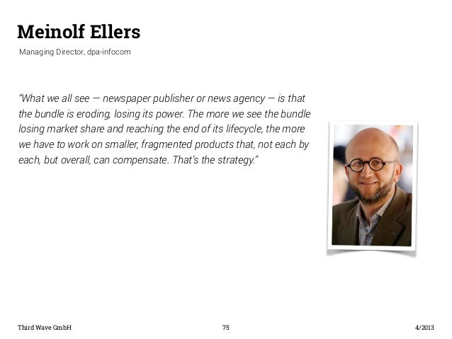 "Meinolf Ellers  ""What we all see — newspaper publisher or news agency — is that  the bundle is eroding, losing its power. ..."