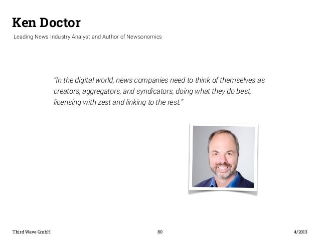 "Ken Doctor  Leading News Industry Analyst and Author of Newsonomics  ""In the digital world, news companies need to think o..."