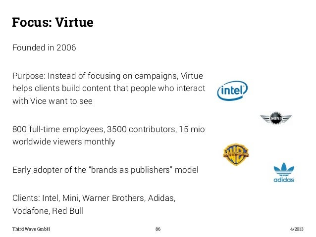 Focus: Virtue  Third Wave GmbH 86  4/2013  Founded in 2006  Purpose: Instead of focusing on campaigns, Virtue  helps clien...