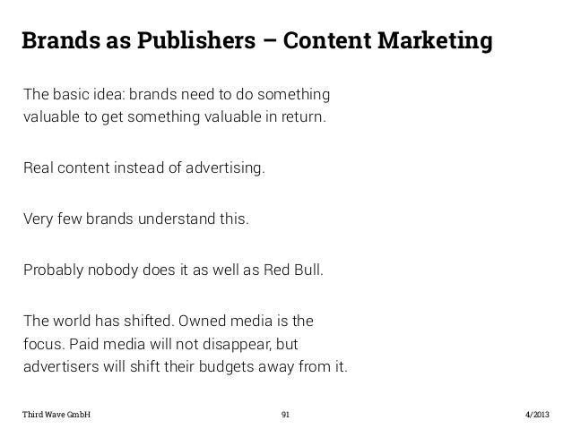 Brands as Publishers – Content Marketing  The basic idea: brands need to do something  valuable to get something valuable ...