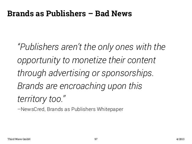 """Brands as Publishers – Bad News  """"Publishers aren't the only ones with the  opportunity to monetize their content  through..."""