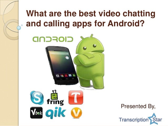 What are the best video chatting and calling apps for Android? Presented By,