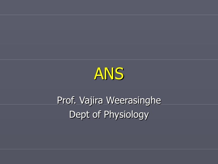 ANS Prof. Vajira Weerasinghe Dept of Physiology