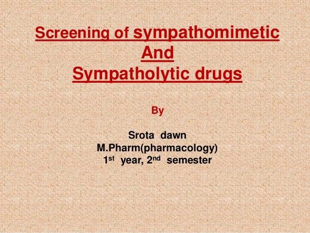 Screening of sympathomimetic And Sympatholytic drugs By Srota dawn M.Pharm(pharmacology) 1st year, 2nd semester