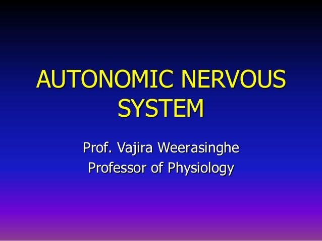 AUTONOMIC NERVOUS SYSTEM Prof. Vajira Weerasinghe Professor of Physiology