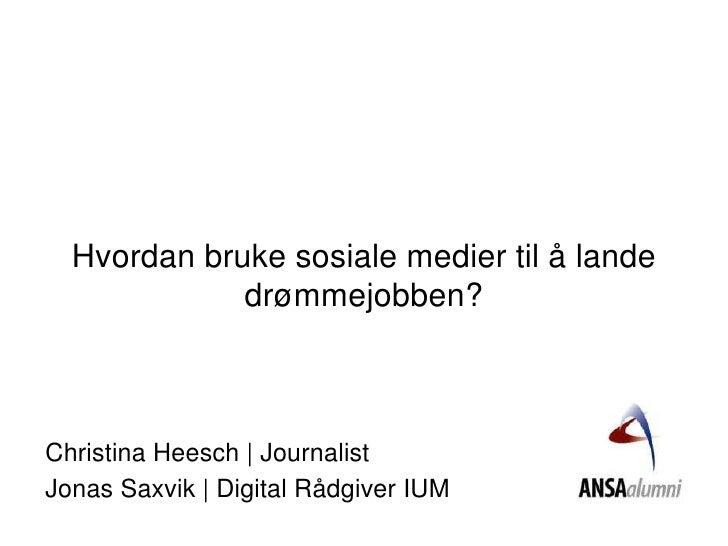 Hvordan bruke sosiale medier til å lande drømmejobben?<br />Christina Heesch | Journalist<br />Jonas Saxvik | Digital Rådg...