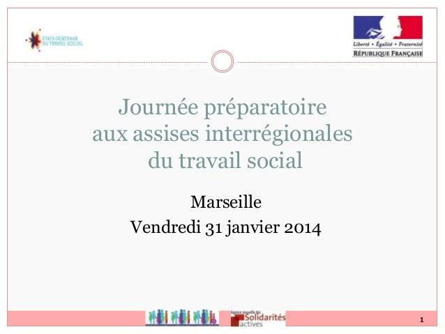1 Journée préparatoire aux assises interrégionales du travail social Marseille Vendredi 31 janvier 2014
