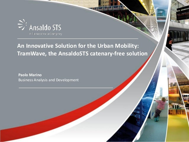 About us: Finmeccanica  An Innovative Solution for the Urban Mobility: TramWave, the AnsaldoSTS catenary-free solution  Pa...