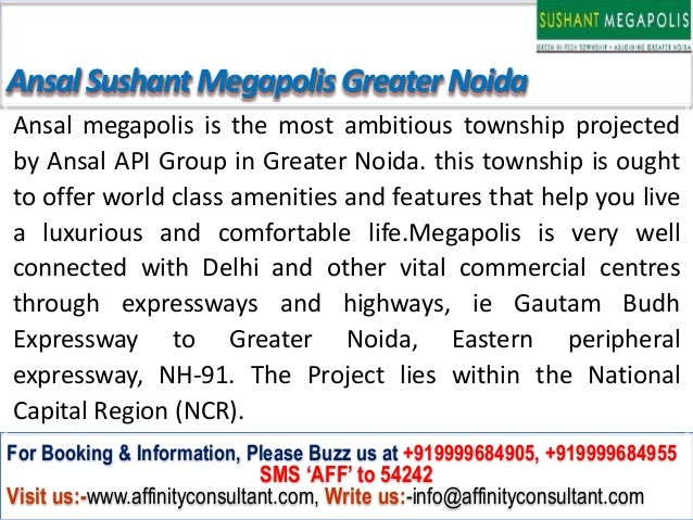 Ansal Sushant Megapolis Greater NoidaAnsal megapolis is the most ambitious township projectedby Ansal API Group in Greater...