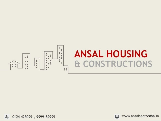 ANSAL HOUSING& CONSTRUCTIONSwww.ansalsector88a.in0124 4250991, 9999189999