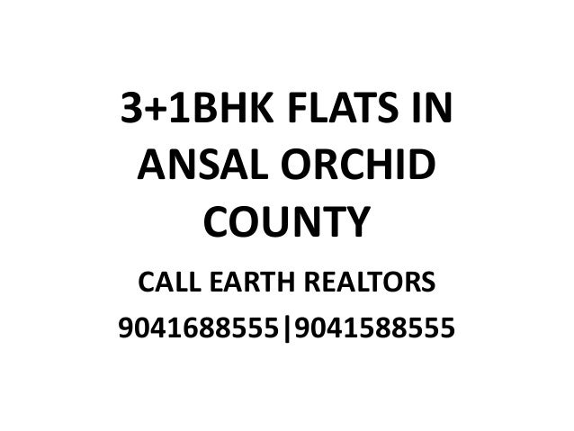 3+1BHK FLATS IN ANSAL ORCHID COUNTY CALL EARTH REALTORS 9041688555 9041588555